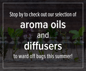 Stop by to check out our selection of aroma oils and diffusers to ward off bugs this summer!